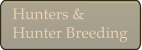 Hunters &  Hunter Breeding